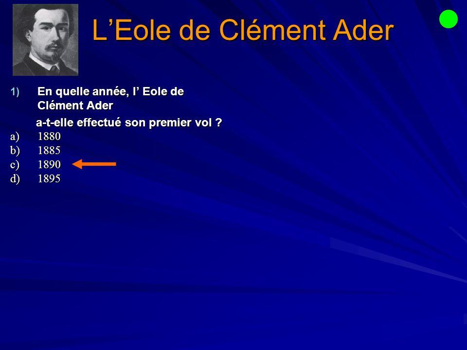 LEole de Clément Ader 1) En quelle année, l Eole de Clément Ader a-t-elle effectué son premier vol .