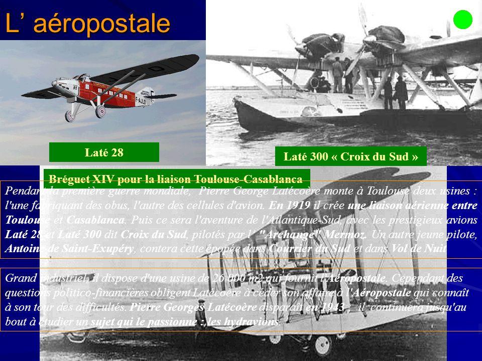 L aéropostale 2) Pierre Latécoère inaugure, par étapes, un réseau postal aérien qui va de France en Amérique du Sud.