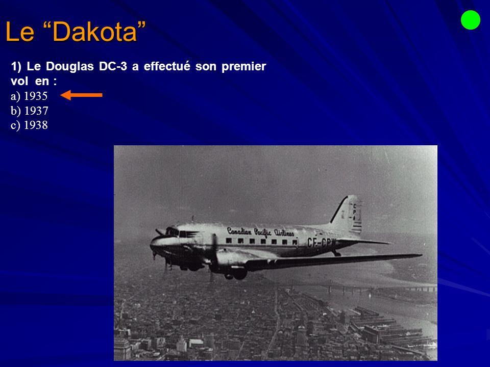 Le Dakota 1) Le Douglas DC-3 a effectué son premier vol en : a) 1935 b) 1937 c) 1938