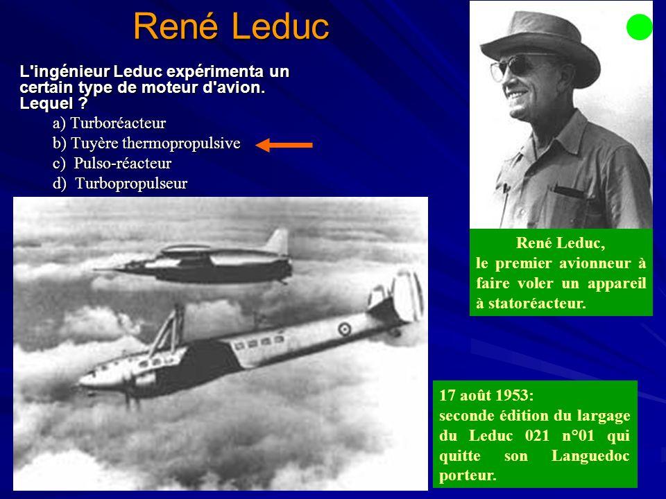 René Leduc L ingénieur Leduc expérimenta un certain type de moteur d avion.