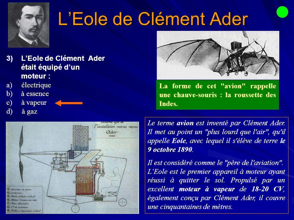 3) 3)LEole de Clément Ader était équipé dun moteur : a) électrique b) b)à essence c) à vapeur d) à gaz La forme de cet avion rappelle une chauve-souris : la roussette des Indes.