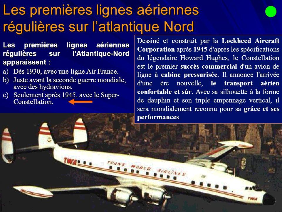 Les premières lignes aériennes régulières sur latlantique Nord Les premières lignes aériennes régulières sur l Atlantique-Nord apparaissent : a)Dès 1930, avec une ligne Air France.