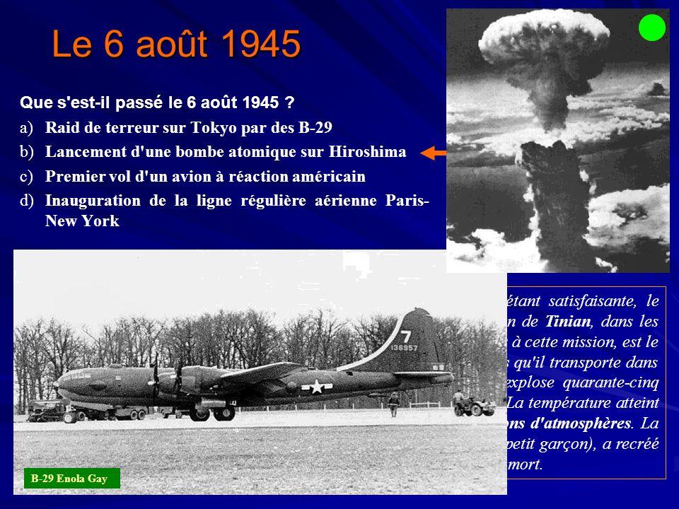 Ce 6 août 1945 à 2 heures 30 locale, la météo sur Hiroshima étant satisfaisante, le bombardier B-29 Enola Gay décolle de l aéroport militaire américain de Tinian, dans les îles Mariannes.