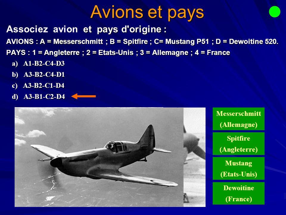 Avions et pays et pays d origine : Associez avion et pays d origine : AVIONS : A = Messerschmitt ; B = Spitfire ; C= Mustang P51 ; D = Dewoitine 520.