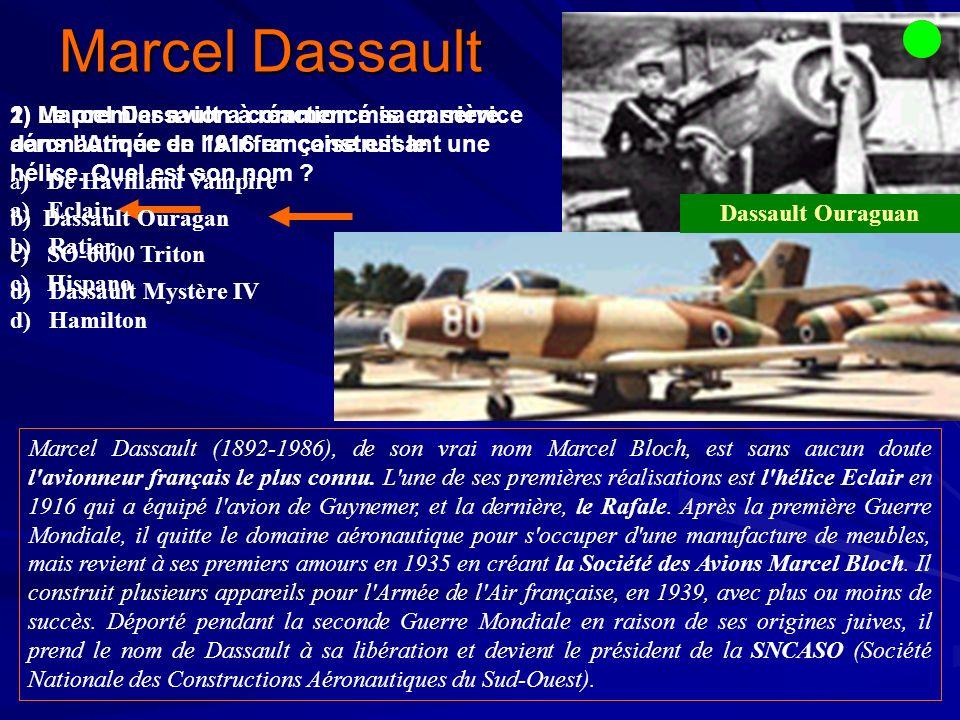 1) Marcel Dassault a commencé sa carrière aéronautique en 1916 en construisant une hélice.