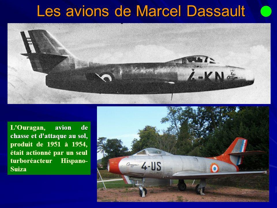 Les avions de Marcel Dassault avion de chasse et d attaque au sol, L Ouragan, avion de chasse et d attaque au sol, produit de 1951 à 1954, était actionné par un seul turboréacteur Hispano- Suiza