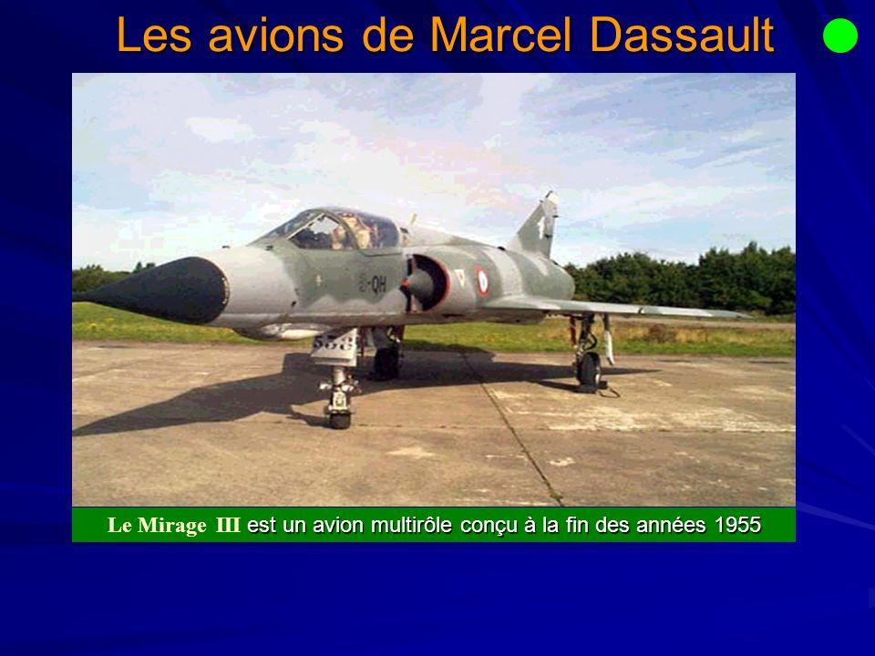 Les avions de Marcel Dassault est un avion multirôle conçu à la fin des années 1955 Le Mirage III est un avion multirôle conçu à la fin des années 1955