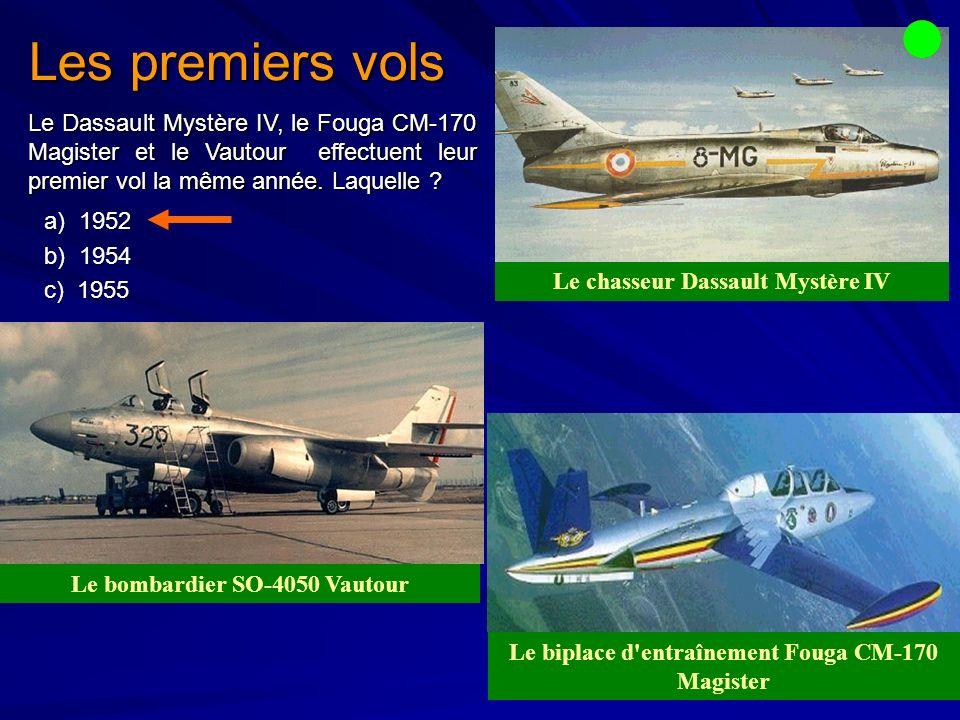 Les premiers vols Le biplace d entraînement Fouga CM-170 Magister Le bombardier SO-4050 Vautour Le chasseur Dassault Mystère IV Le Dassault Mystère IV, le Fouga CM-170 Magister et le Vautour effectuent leur premier vol la même année.