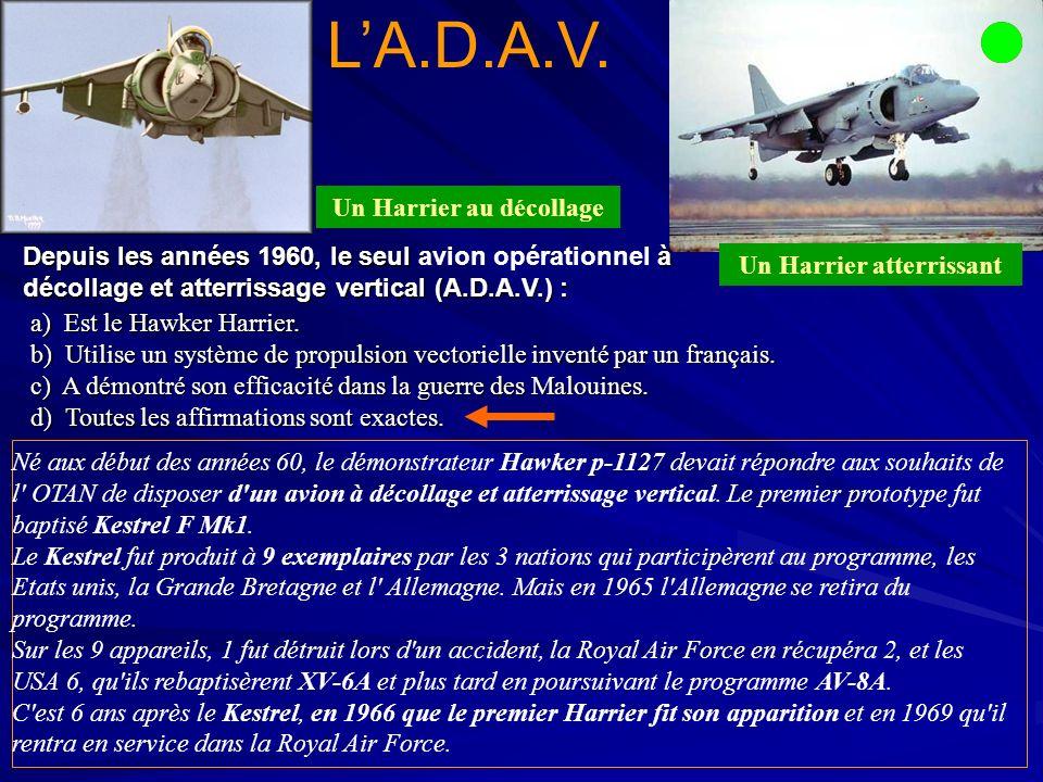 a) Est le Hawker Harrier.b) Utilise un système de propulsion vectorielle inventé par un français.