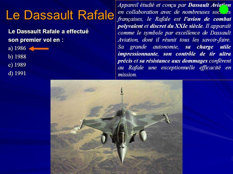 Le Dassault Rafale Le Dassault Rafale a effectué son premier vol en : a) 1986 b) 1988 c) 1989 d) 1991 Appareil étudié et conçu par Dassault Aviation en collaboration avec de nombreuses sociétés françaises, le Rafale est l avion de combat polyvalent et discret du XXIe siècle.