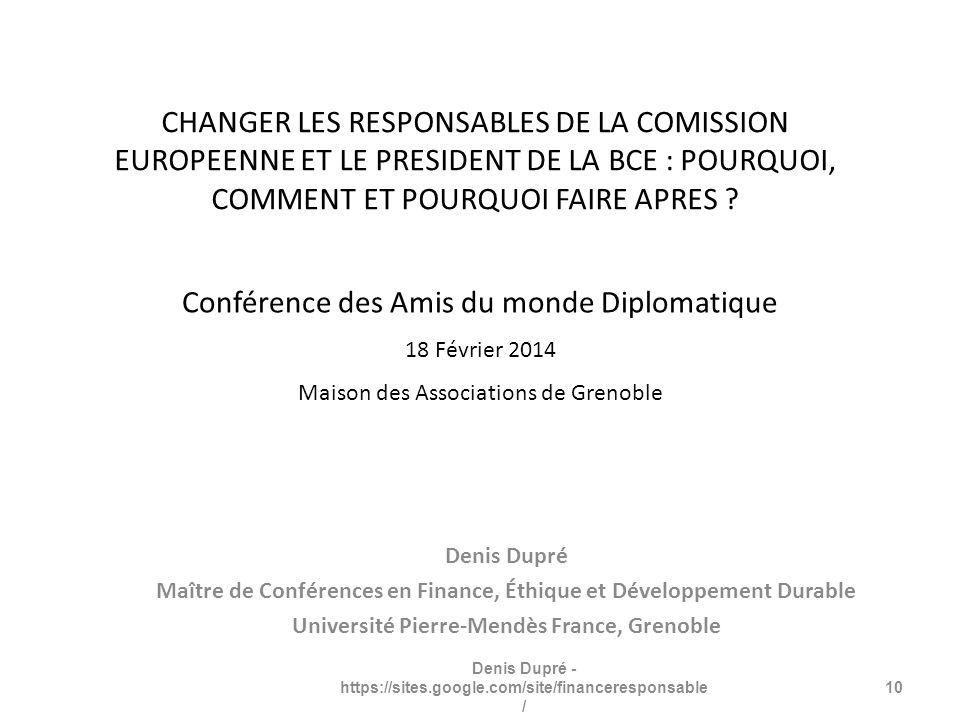 CHANGER LES RESPONSABLES DE LA COMISSION EUROPEENNE ET LE PRESIDENT DE LA BCE : POURQUOI, COMMENT ET POURQUOI FAIRE APRES ? Denis Dupré Maître de Conf