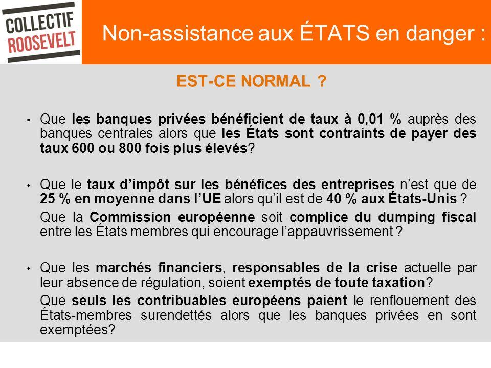 Non-assistance aux ÉTATS en danger : EST-CE NORMAL ? Que les banques privées bénéficient de taux à 0,01 % auprès des banques centrales alors que les É