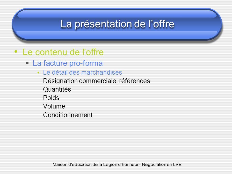Maison d'éducation de la Légion d'honneur - Négociation en LVE La présentation de loffre Le contenu de loffre La facture pro-forma Le détail des march