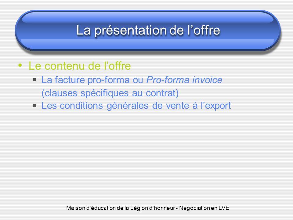 Maison d'éducation de la Légion d'honneur - Négociation en LVE La présentation de loffre Le contenu de loffre La facture pro-forma ou Pro-forma invoic