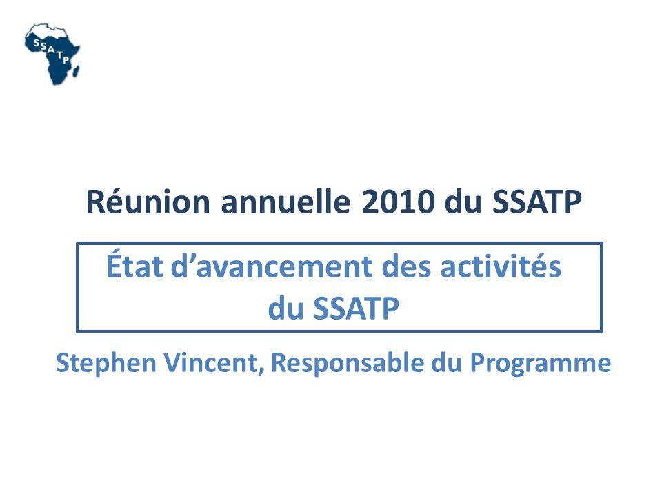 Réunion annuelle 2010 du SSATP État davancement des activités du SSATP Stephen Vincent, Responsable du Programme