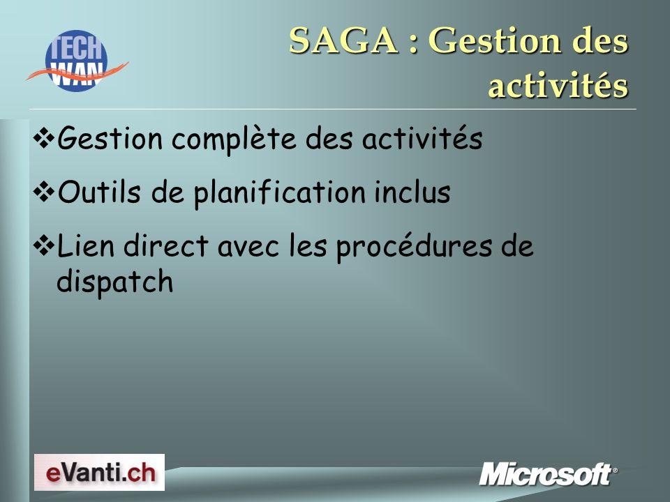 SAGA : Gestion des activités Gestion complète des activités Outils de planification inclus Lien direct avec les procédures de dispatch