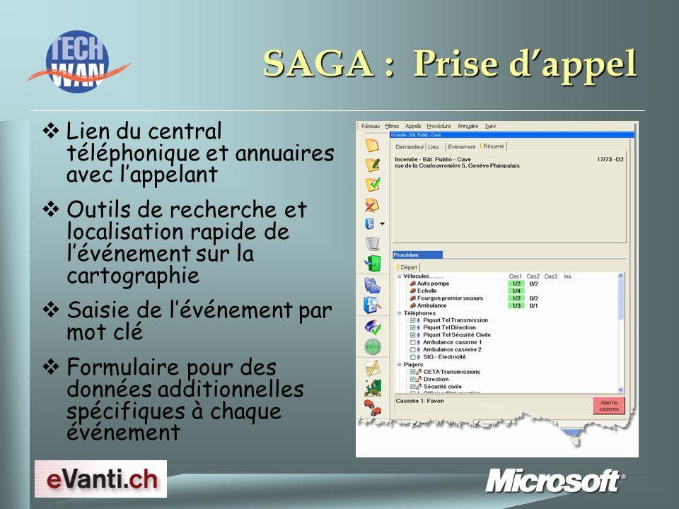 SAGA : Prise dappel Lien du central téléphonique et annuaires avec lappelant Outils de recherche et localisation rapide de lévénement sur la cartographie Saisie de lévénement par mot clé Formulaire pour des données additionnelles spécifiques à chaque événement