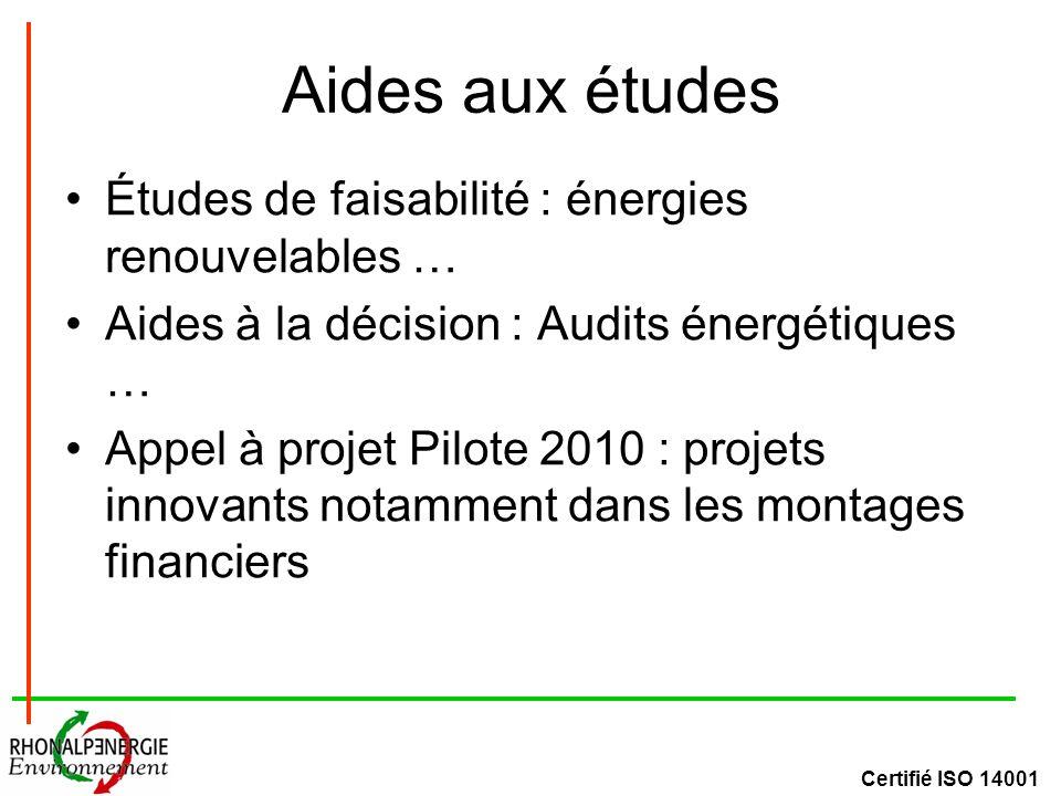 Certifié ISO 14001 Aides aux études Études de faisabilité : énergies renouvelables … Aides à la décision : Audits énergétiques … Appel à projet Pilote 2010 : projets innovants notamment dans les montages financiers