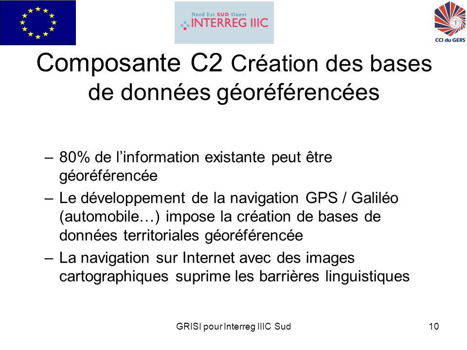 GRISI pour Interreg IIIC Sud10 Composante C2 Création des bases de données géoréférencées –80% de linformation existante peut être géoréférencée –Le développement de la navigation GPS / Galiléo (automobile…) impose la création de bases de données territoriales géoréférencée –La navigation sur Internet avec des images cartographiques suprime les barrières linguistiques
