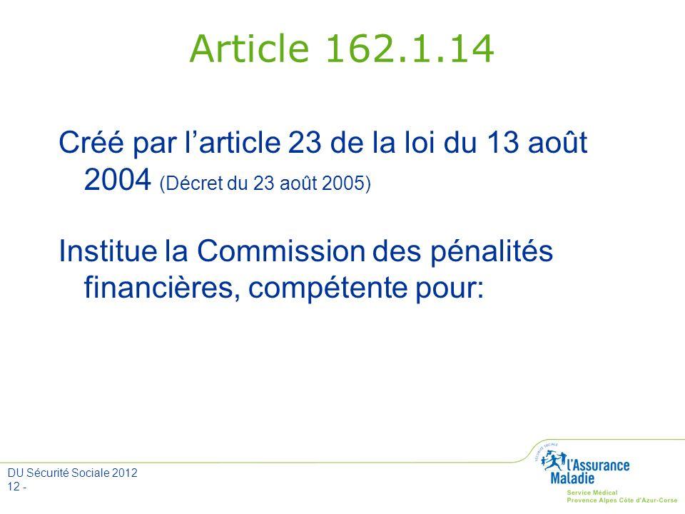 DU Sécurité Sociale 2012 12 - Article 162.1.14 Créé par larticle 23 de la loi du 13 août 2004 (Décret du 23 août 2005) Institue la Commission des péna