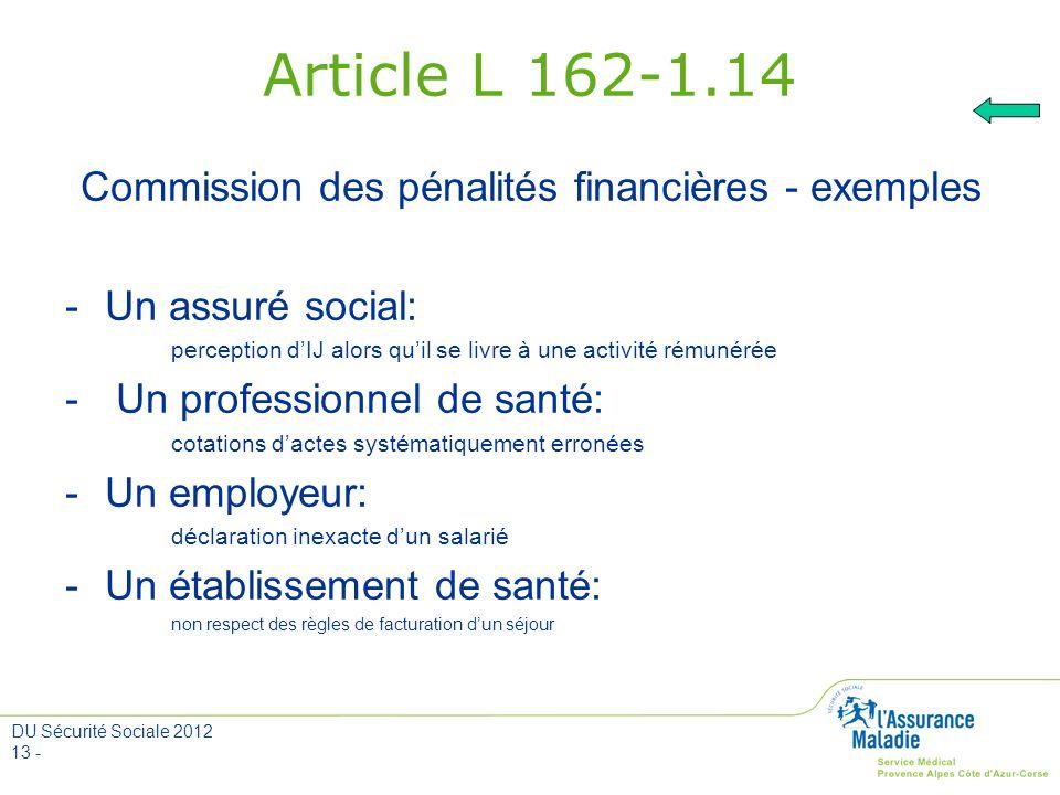 DU Sécurité Sociale 2012 13 - Article L 162-1.14 Commission des pénalités financières - exemples -Un assuré social: perception dIJ alors quil se livre