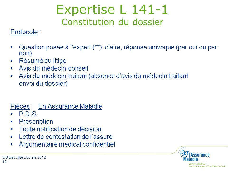 DU Sécurité Sociale 2012 16 - Expertise L 141-1 Constitution du dossier Protocole : Question posée à lexpert (**): claire, réponse univoque (par oui o