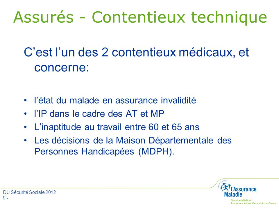 DU Sécurité Sociale 2012 9 - Assurés - Contentieux technique Cest lun des 2 contentieux médicaux, et concerne: létat du malade en assurance invalidité