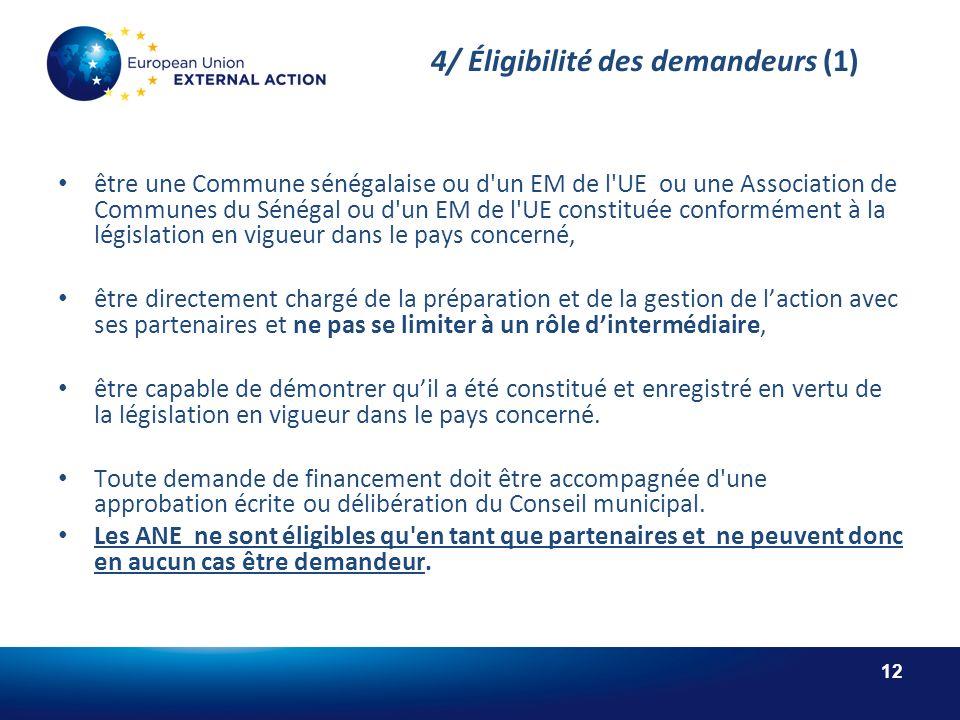 12 4/ Éligibilité des demandeurs (1) être une Commune sénégalaise ou d un EM de l UE ou une Association de Communes du Sénégal ou d un EM de l UE constituée conformément à la législation en vigueur dans le pays concerné, être directement chargé de la préparation et de la gestion de laction avec ses partenaires et ne pas se limiter à un rôle dintermédiaire, être capable de démontrer quil a été constitué et enregistré en vertu de la législation en vigueur dans le pays concerné.