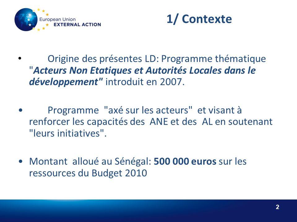 2 1/ Contexte Origine des présentes LD: Programme thématique Acteurs Non Etatiques et Autorités Locales dans le développement introduit en 2007.