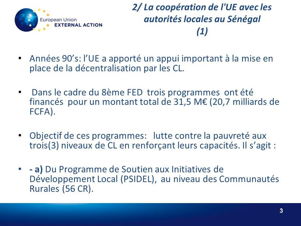 3 2/ La coopération de l UE avec les autorités locales au Sénégal (1) Années 90s: lUE a apporté un appui important à la mise en place de la décentralisation par les CL.