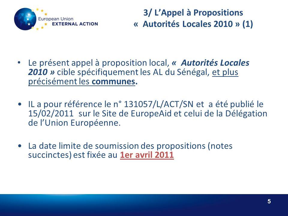5 3/ LAppel à Propositions « Autorités Locales 2010 » (1) Le présent appel à proposition local, « Autorités Locales 2010 » cible spécifiquement les AL du Sénégal, et plus précisément les communes.