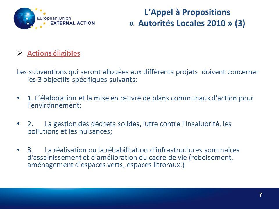 7 LAppel à Propositions « Autorités Locales 2010 » (3) Actions éligibles Les subventions qui seront allouées aux différents projets doivent concerner les 3 objectifs spécifiques suivants: 1.