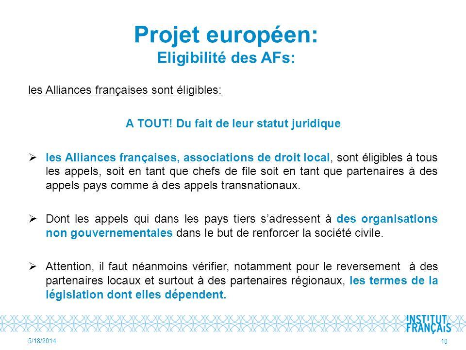 les Alliances françaises sont éligibles: A TOUT! Du fait de leur statut juridique les Alliances françaises, associations de droit local, sont éligible