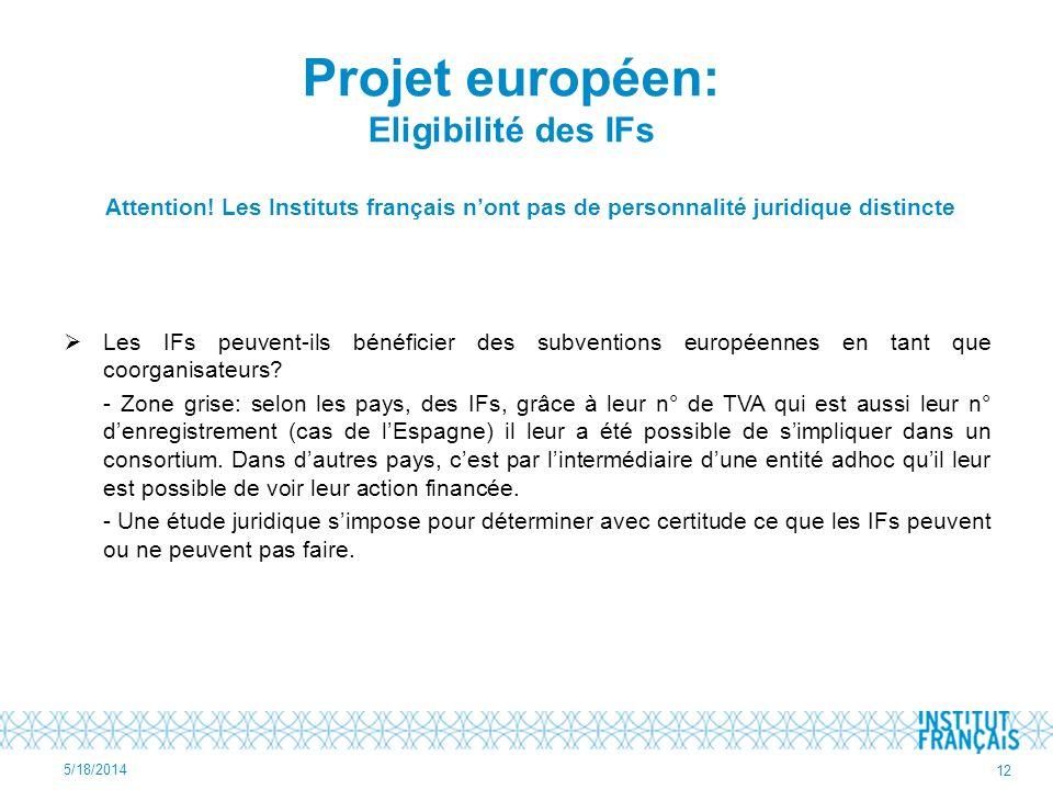 Attention! Les Instituts français nont pas de personnalité juridique distincte Les IFs peuvent-ils bénéficier des subventions européennes en tant que