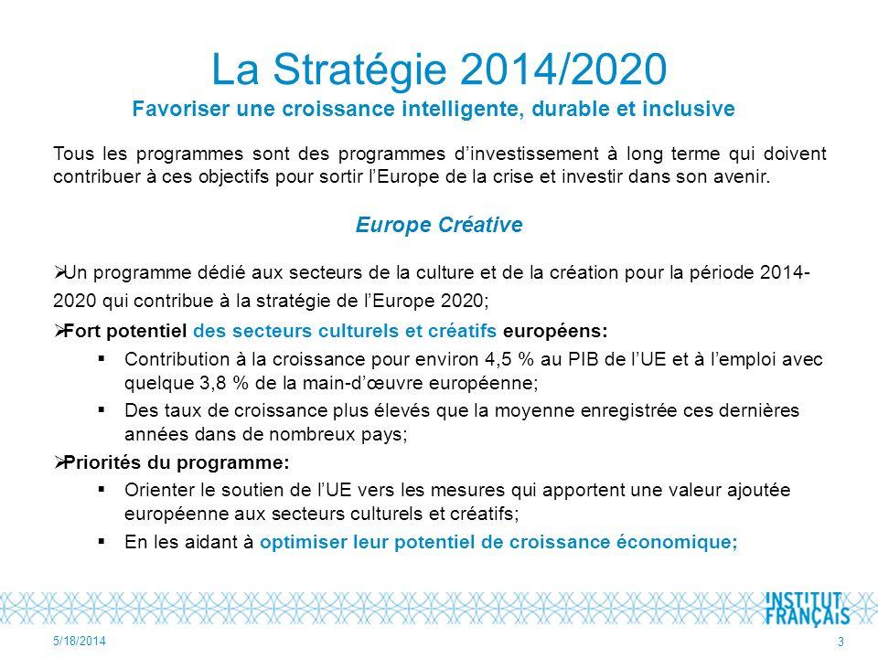 La Stratégie 2014/2020 Favoriser une croissance intelligente, durable et inclusive Tous les programmes sont des programmes dinvestissement à long terme qui doivent contribuer à ces objectifs pour sortir lEurope de la crise et investir dans son avenir.
