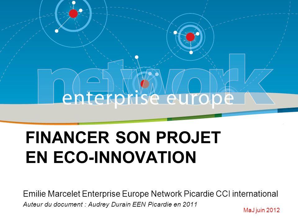 FINANCER SON PROJET EN ECO-INNOVATION Emilie Marcelet Enterprise Europe Network Picardie CCI international Auteur du document : Audrey Durain EEN Pica