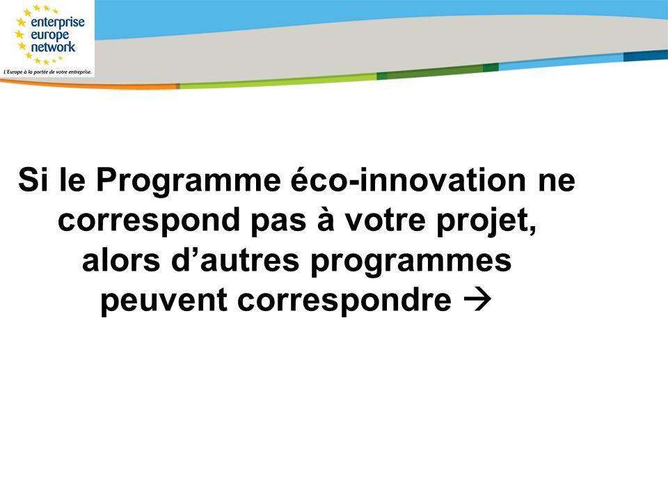 Title of the presentation | Date |# Si le Programme éco-innovation ne correspond pas à votre projet, alors dautres programmes peuvent correspondre