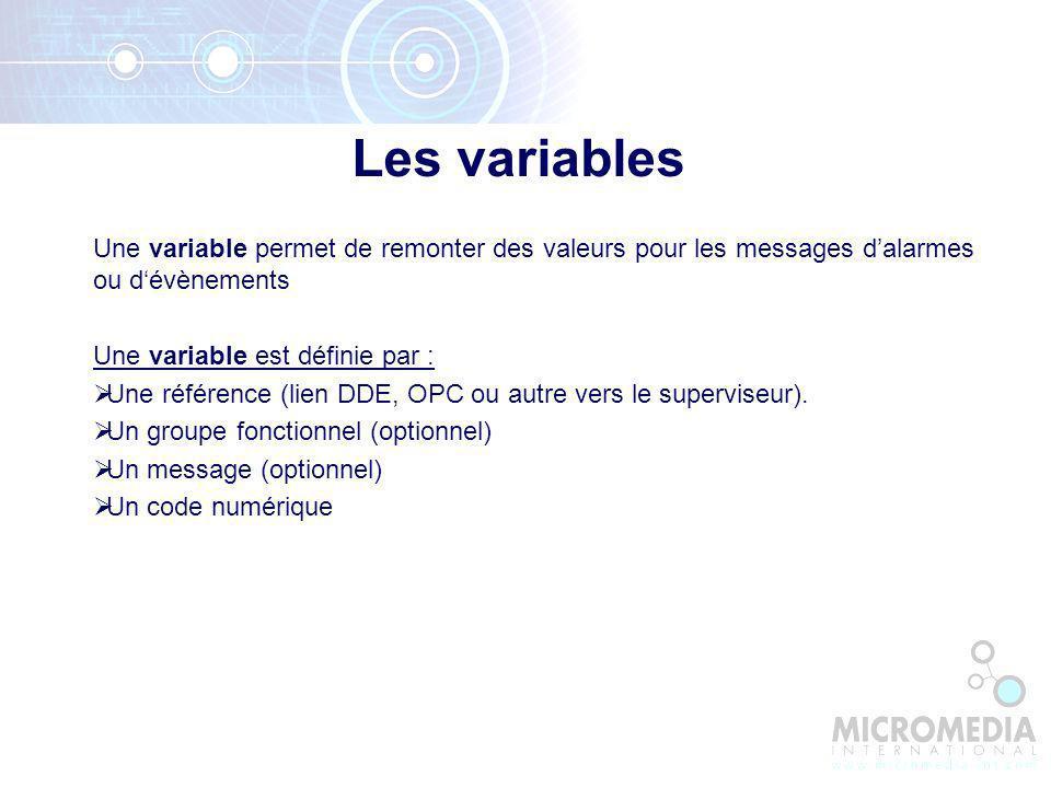 Les variables Une variable permet de remonter des valeurs pour les messages dalarmes ou dévènements Une variable est définie par : Une référence (lien DDE, OPC ou autre vers le superviseur).