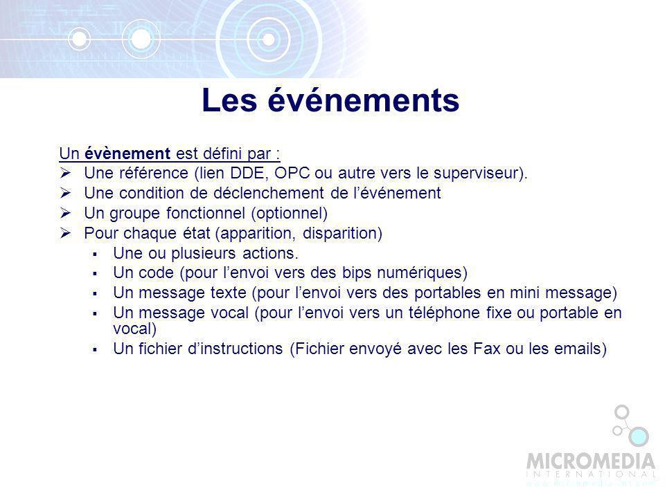 Les événements Un évènement est défini par : Une référence (lien DDE, OPC ou autre vers le superviseur).