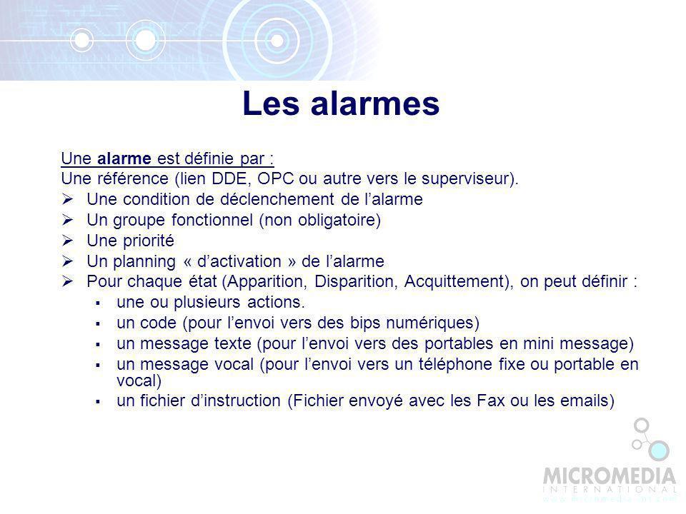 Les alarmes Une alarme est définie par : Une référence (lien DDE, OPC ou autre vers le superviseur).