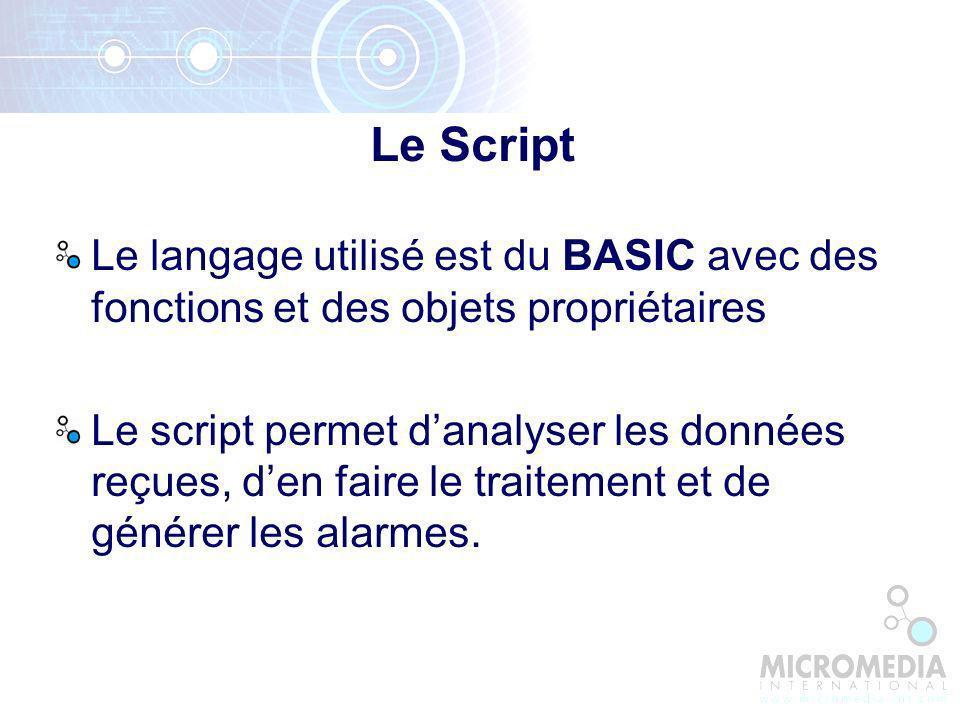 Le langage utilisé est du BASIC avec des fonctions et des objets propriétaires Le script permet danalyser les données reçues, den faire le traitement et de générer les alarmes.