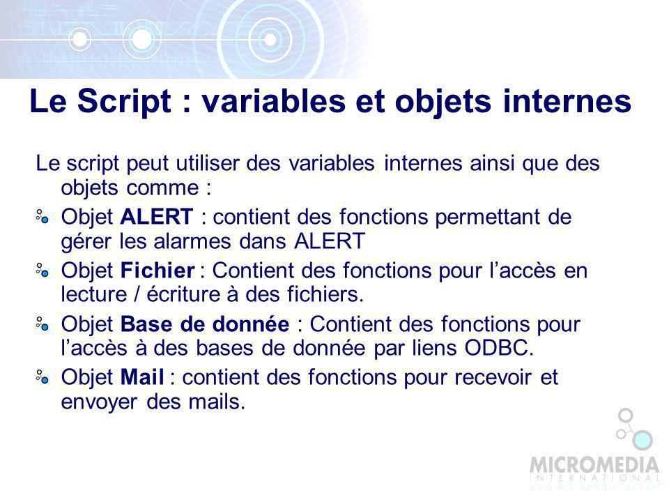 Le script peut utiliser des variables internes ainsi que des objets comme : Objet ALERT : contient des fonctions permettant de gérer les alarmes dans ALERT Objet Fichier : Contient des fonctions pour laccès en lecture / écriture à des fichiers.