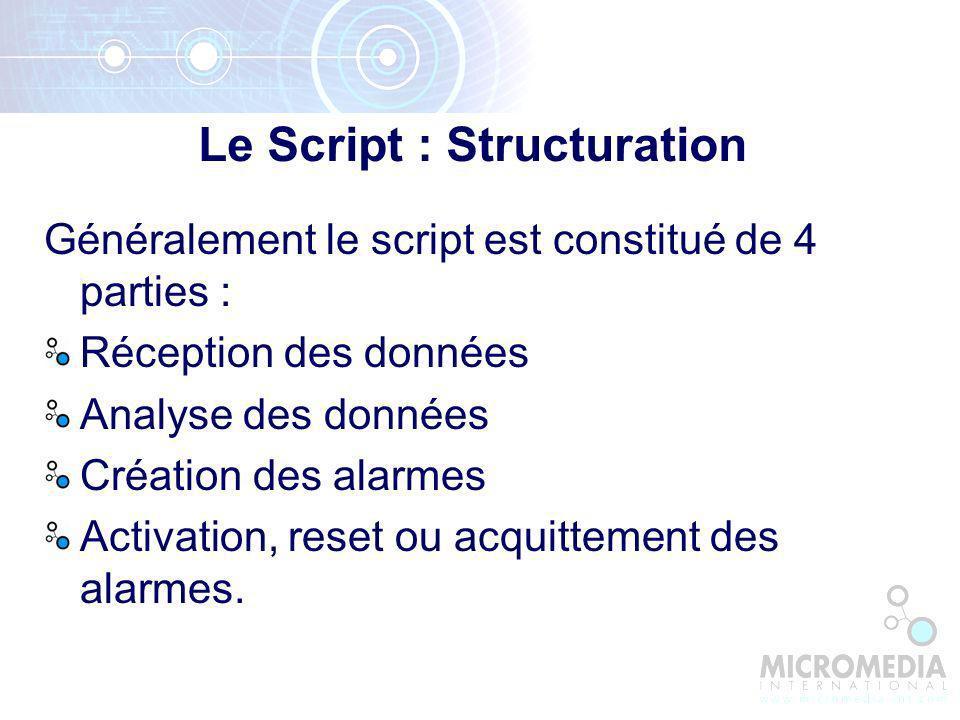 Généralement le script est constitué de 4 parties : Réception des données Analyse des données Création des alarmes Activation, reset ou acquittement des alarmes.