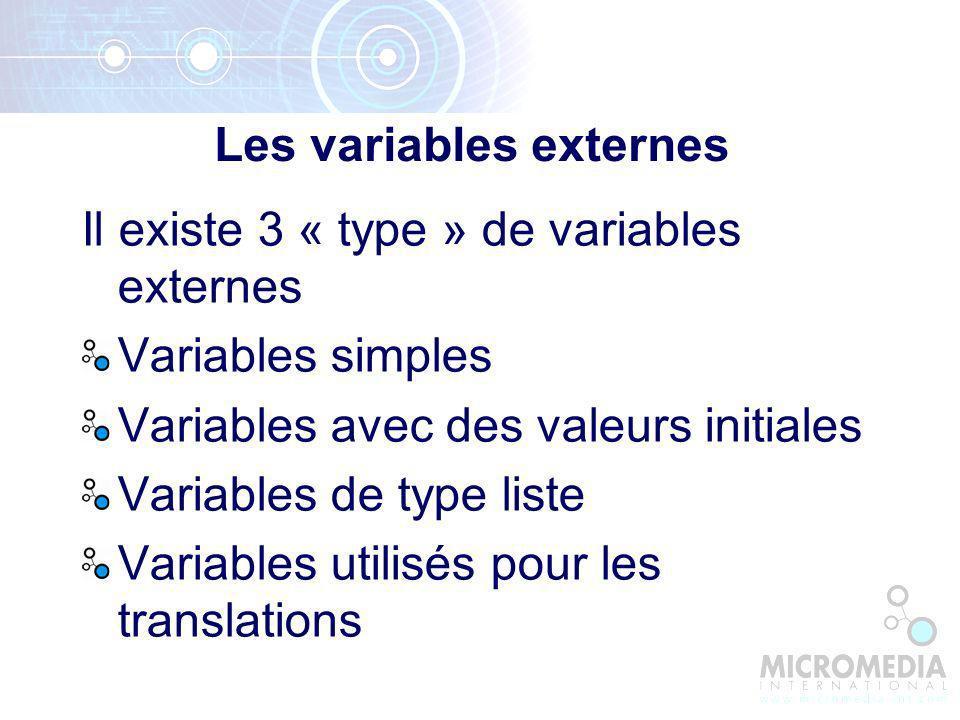 Il existe 3 « type » de variables externes Variables simples Variables avec des valeurs initiales Variables de type liste Variables utilisés pour les translations Les variables externes