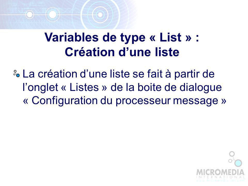 La création dune liste se fait à partir de longlet « Listes » de la boite de dialogue « Configuration du processeur message » Variables de type « List » : Création dune liste