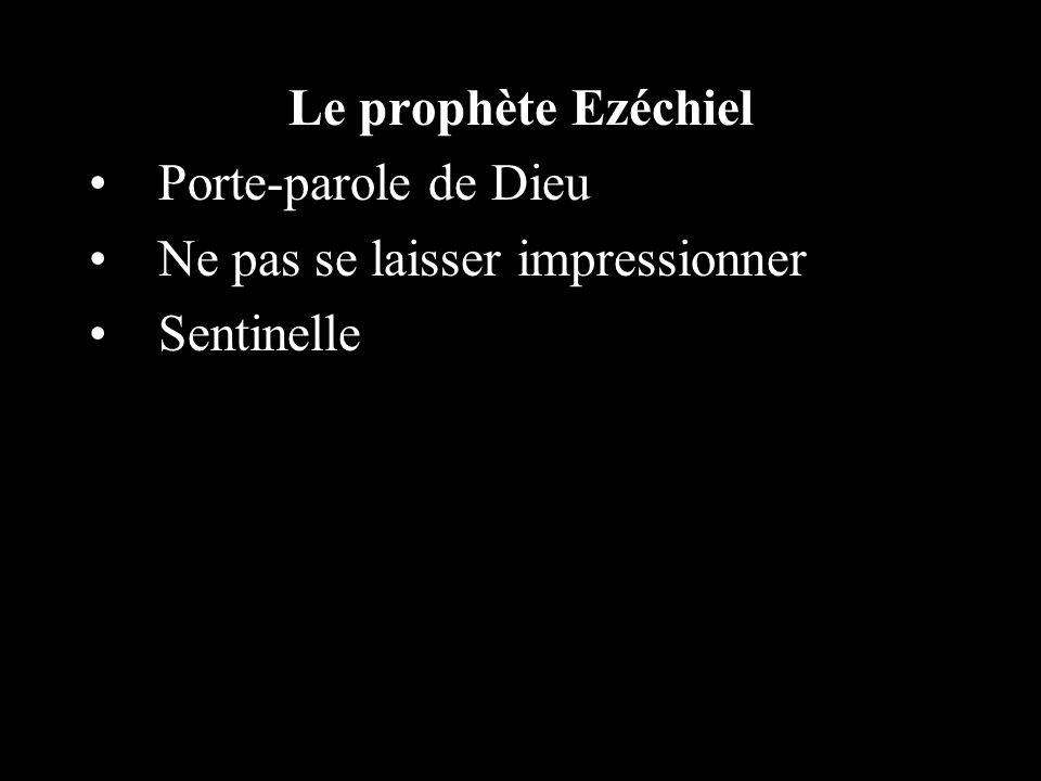 Le prophète Ezéchiel Porte-parole de Dieu Ne pas se laisser impressionner Sentinelle