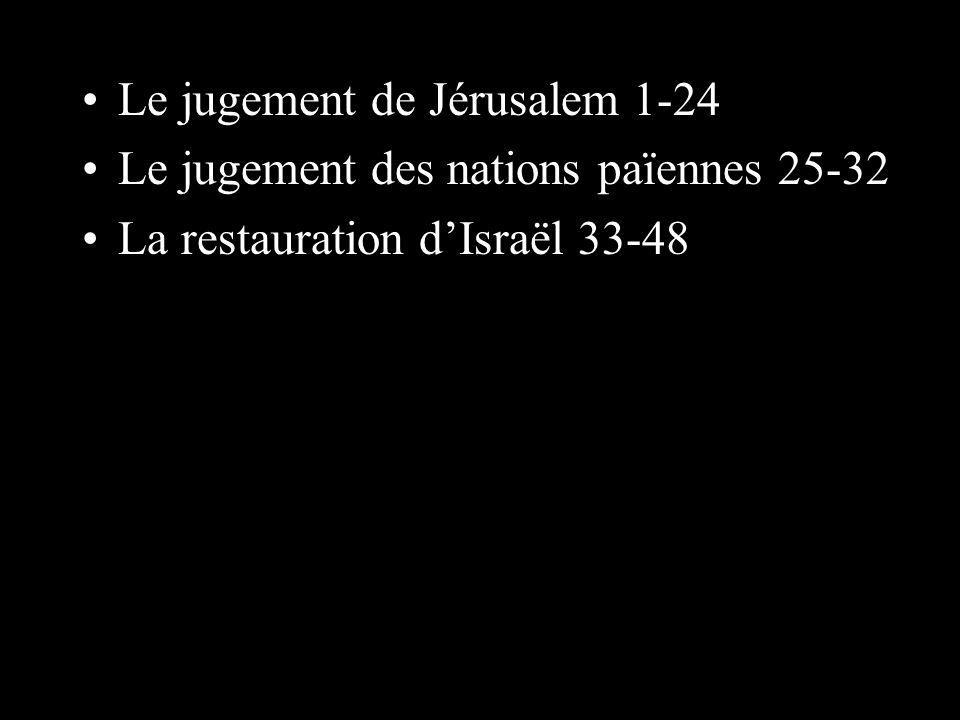 Le jugement de Jérusalem 1-24 Le jugement des nations païennes 25-32 La restauration dIsraël 33-48