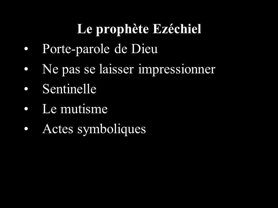 Le prophète Ezéchiel Porte-parole de Dieu Ne pas se laisser impressionner Sentinelle Le mutisme Actes symboliques