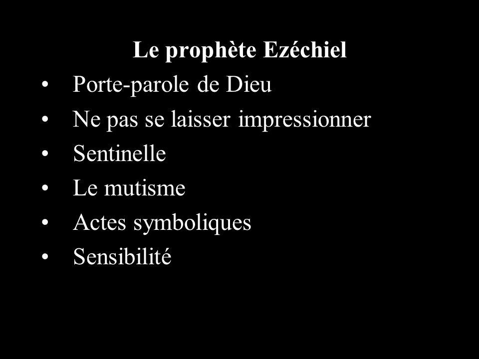 Le prophète Ezéchiel Porte-parole de Dieu Ne pas se laisser impressionner Sentinelle Le mutisme Actes symboliques Sensibilité