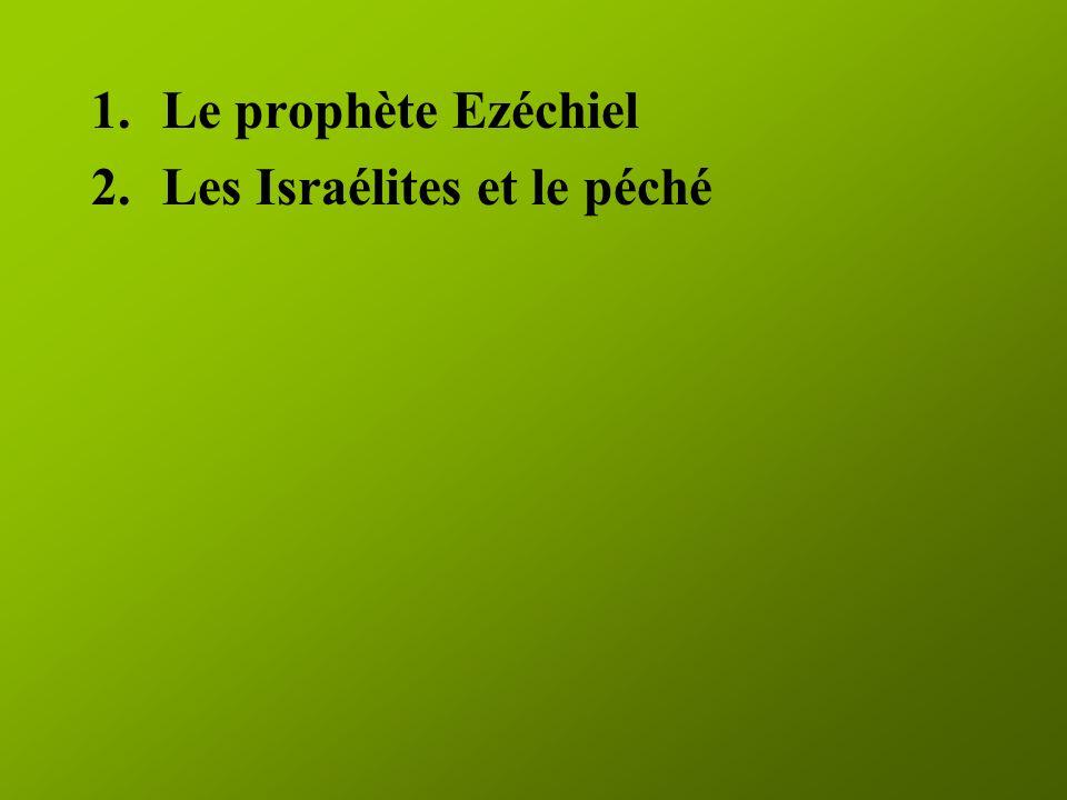 1.Le prophète Ezéchiel 2.Les Israélites et le péché